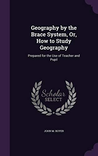 Geography by the Brace System, Or, How: John M Boyer