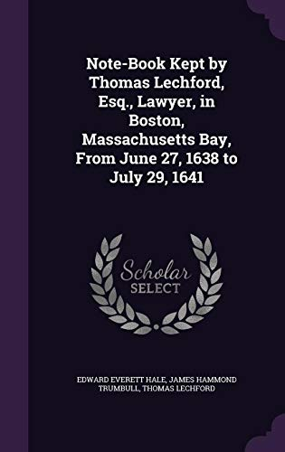 9781358020926: Note-Book Kept by Thomas Lechford, Esq., Lawyer, in Boston, Massachusetts Bay, from June 27, 1638 to July 29, 1641