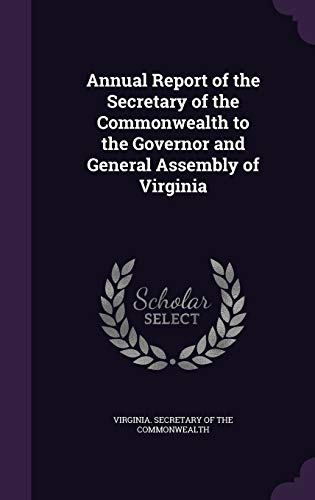 9781358034886: Annual Report of the Secretary of the Commonwealth to the Governor and General Assembly of Virginia