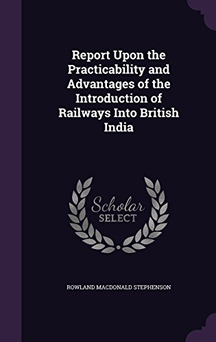 Report Upon the Practicability and Advantages of: Stephenson, Rowland MacDonald