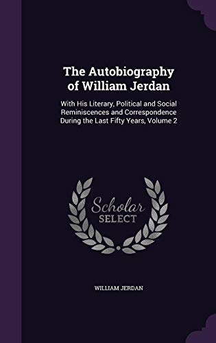 9781358042737: The Autobiography of William Jerdan: With His Literary, Political and Social Reminiscences and Correspondence During the Last Fifty Years, Volume 2