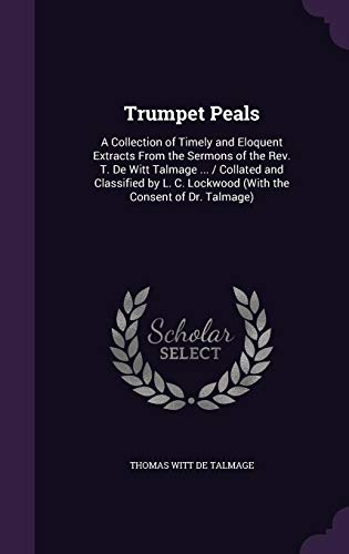 9781358043239: Trumpet Peals: A Collection of Timely and Eloquent Extracts from the Sermons of the REV. T. de Witt Talmage ./Collated and Classified by L. C. Lockwood (with the Consent of Dr. Talmage)