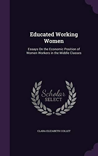 9781358043574: Educated Working Women: Essays on the Economic Position of Women Workers in the Middle Classes