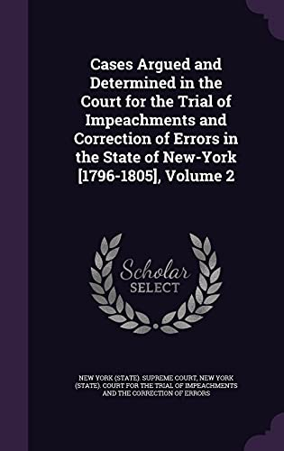 9781358045479: Cases Argued and Determined in the Court for the Trial of Impeachments and Correction of Errors in the State of New-York [1796-1805], Volume 2