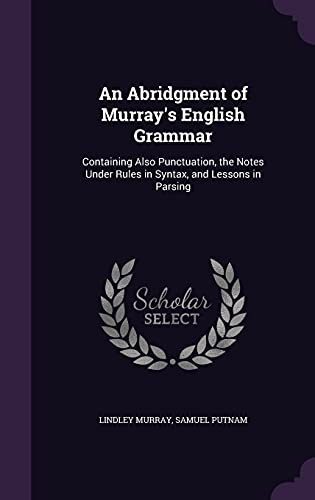 9781358058776: An Abridgment of Murray's English Grammar: Containing Also Punctuation, the Notes Under Rules in Syntax, and Lessons in Parsing