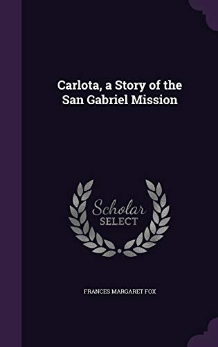 9781358076114: Carlota, a Story of the San Gabriel Mission