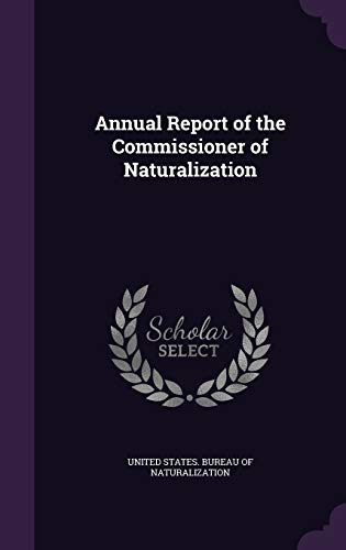 9781358076305: Annual Report of the Commissioner of Naturalization