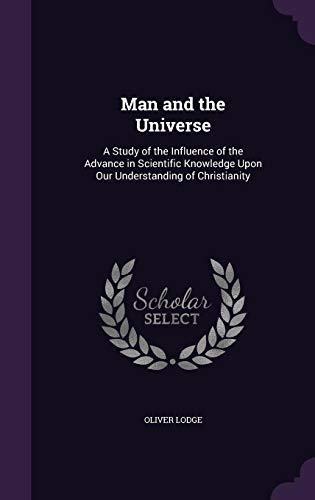 9781358080845: Man and the Universe: A Study of the Influence of the Advance in Scientific Knowledge Upon Our Understanding of Christianity