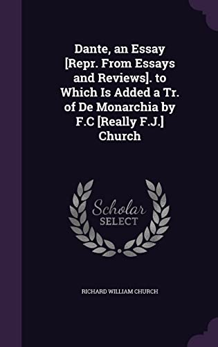 9781358110542: Dante, an Essay [Repr. from Essays and Reviews]. to Which Is Added a Tr. of de Monarchia by F.C [Really F.J.] Church