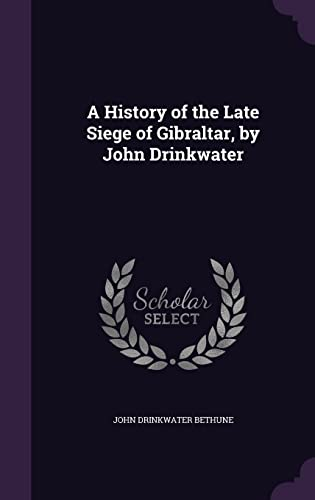 A History of the Late Siege of: John Drinkwater Bethune