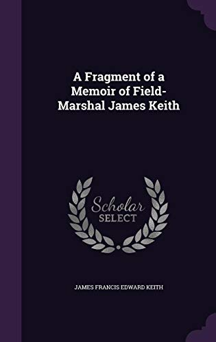 9781358128578: A Fragment of a Memoir of Field-Marshal James Keith