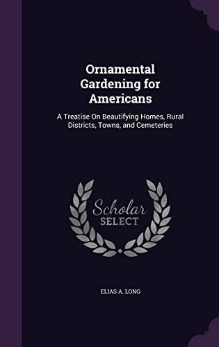 9781358135170: Ornamental Gardening for Americans: A Treatise on Beautifying Homes, Rural Districts, Towns, and Cemeteries