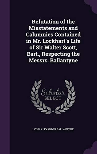 Refutation of the Misstatements and Calumnies Contained: John Alexander Ballantyne