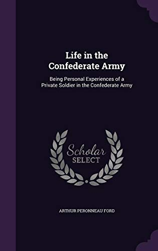 9781358155925: Life in the Confederate Army: Being Personal Experiences of a Private Soldier in the Confederate Army