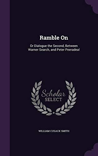 9781358182938: Ramble on: Or Dialogue the Second, Between Warner Search, and Peter Peeradeal