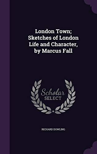 London Town; Sketches of London Life and: Dowling, Richard