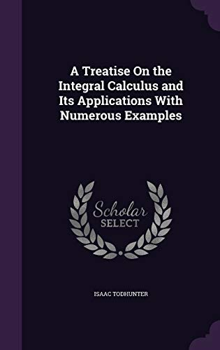 9781358196577: A Treatise on the Integral Calculus and Its Applications with Numerous Examples