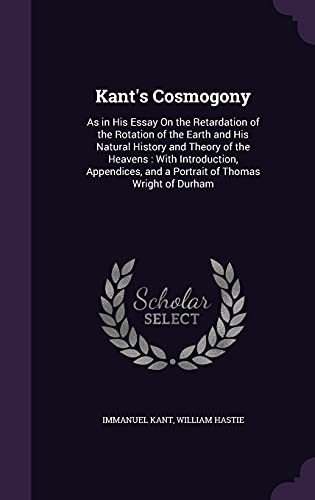 Kant s Cosmogony: As in His Essay: Immanuel Kant, William