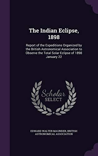 The Indian Eclipse, 1898: Report of the: Edward Walter Maunder