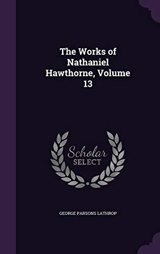 9781358224232: The Works of Nathaniel Hawthorne, Volume 13
