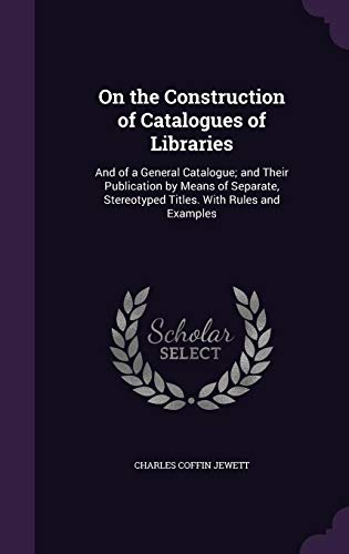 9781358228827: On the Construction of Catalogues of Libraries: And of a General Catalogue; And Their Publication by Means of Separate, Stereotyped Titles. with Rules and Examples