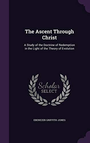 9781358237195: The Ascent Through Christ: A Study of the Doctrine of Redemption in the Light of the Theory of Evolution