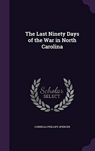 9781358244391: The Last Ninety Days of the War in North Carolina