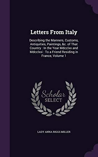 9781358259593: Letters from Italy: Describing the Manners, Customs, Antiquities, Paintings, &C. of That Country: In the Year MDCCLXX and MDCCLXXI: To a Friend Residing in France, Volume 1