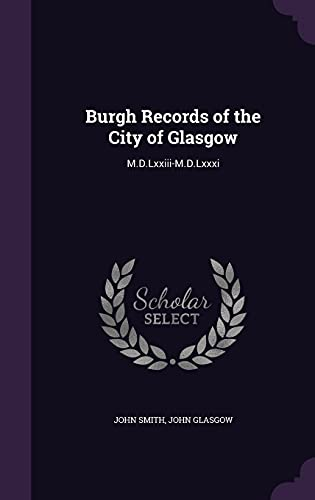 9781358270833: Burgh Records of the City of Glasgow: M.D.LXXIII-M.D.LXXXI