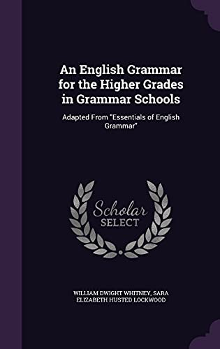 9781358276804: An English Grammar for the Higher Grades in Grammar Schools: Adapted from Essentials of English Grammar