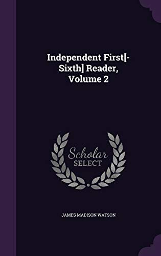 Independent First[-Sixth] Reader, Volume 2: Watson, James Madison