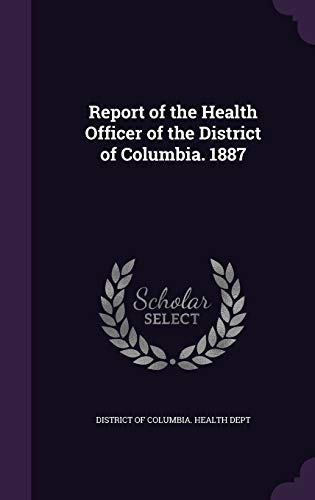 9781358291289: Report of the Health Officer of the District of Columbia. 1887