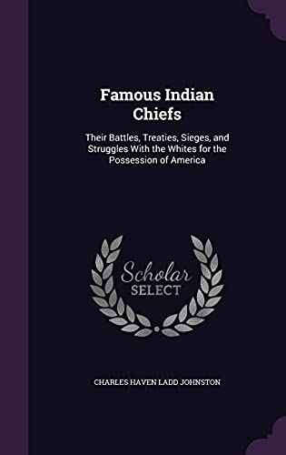9781358296116: Famous Indian Chiefs: Their Battles, Treaties, Sieges, and Struggles with the Whites for the Possession of America
