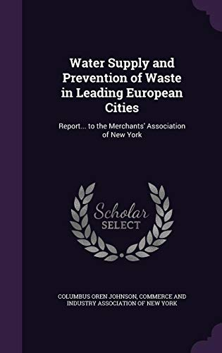 9781358301353: Water Supply and Prevention of Waste in Leading European Cities: Report... to the Merchants' Association of New York