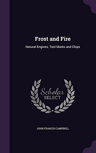 Frost and Fire: Natural Engines, Tool Marks and Chips: John Francis Campbell