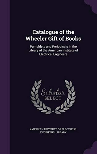 9781358320064: Catalogue of the Wheeler Gift of Books: Pamphlets and Periodicals in the Library of the American Institute of Electrical Engineers