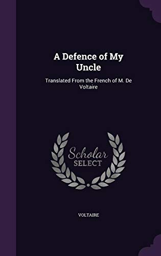 9781358322266: A Defence of My Uncle: Translated from the French of M. de Voltaire