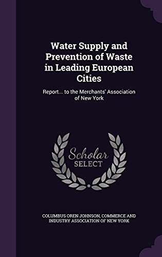 9781358326547: Water Supply and Prevention of Waste in Leading European Cities: Report... to the Merchants' Association of New York