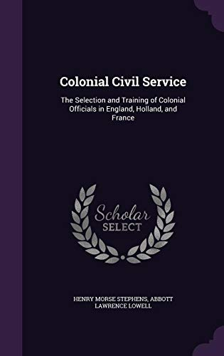 9781358329609: Colonial Civil Service: The Selection and Training of Colonial Officials in England, Holland, and France
