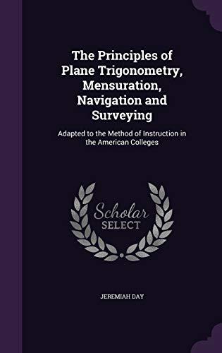 The Principles of Plane Trigonometry, Mensuration, Navigation: Jeremiah Day