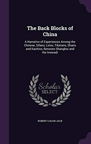 9781358363429: The Back Blocks of China: A Narrative of Experiences Among the Chinese, Sifans, Lolos, Tibetans, Shans and Kachins, Between Shanghai and the Irrawadi