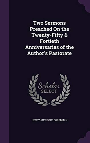 9781358369001: Two Sermons Preached on the Twenty-Fifty & Fortieth Anniversaries of the Author's Pastorate