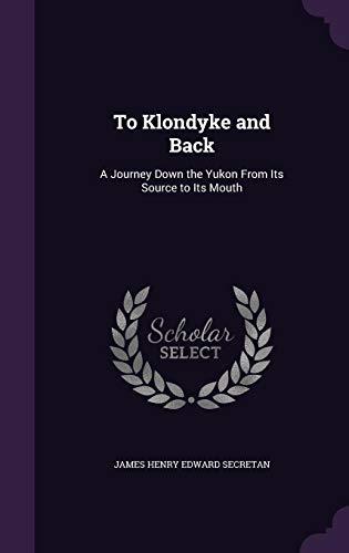 To Klondyke and Back: A Journey Down: James Henry Edward