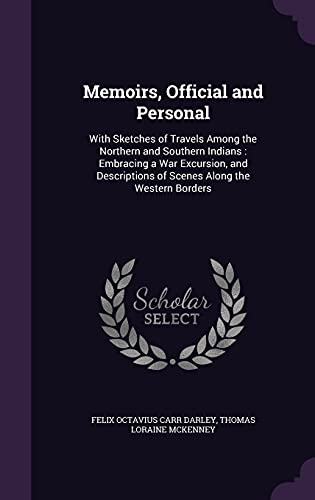 9781358422201: Memoirs, Official and Personal: With Sketches of Travels Among the Northern and Southern Indians: Embracing a War Excursion, and Descriptions of Scenes Along the Western Borders