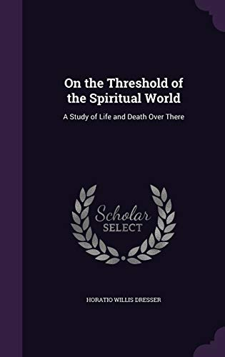 9781358431296: On the Threshold of the Spiritual World: A Study of Life and Death Over There
