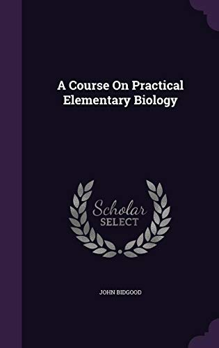 9781358466502: A Course On Practical Elementary Biology