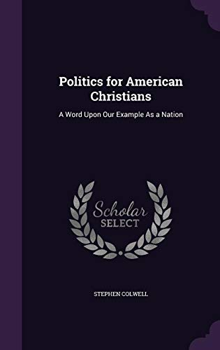 9781358477003: Politics for American Christians: A Word Upon Our Example as a Nation