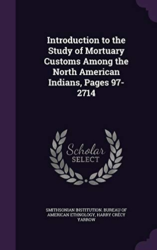 9781358479526: Introduction to the Study of Mortuary Customs Among the North American Indians, Pages 97-2714