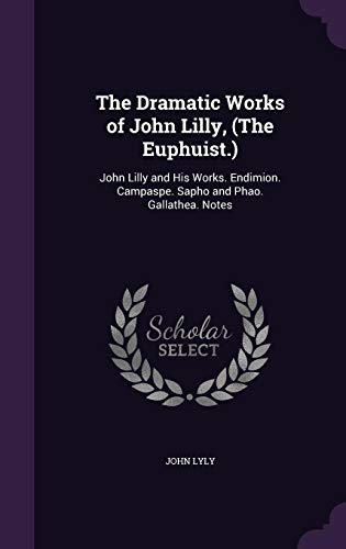 The Dramatic Works of John Lilly, (the: John Lyly