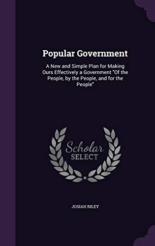 9781358499906: Popular Government: A New and Simple Plan for Making Ours Effectively a Government of the People, by the People, and for the People
